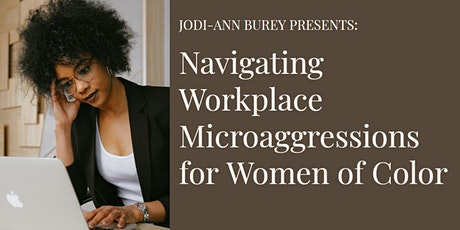 Navigating Workplace Microaggressions for Women of Color: Parts 2 + 3 tickets