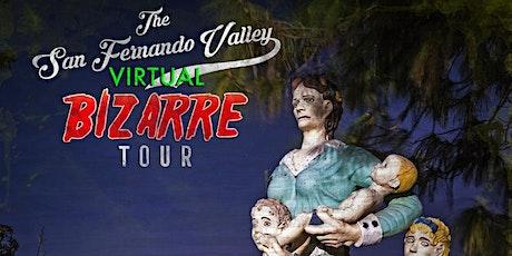 San Fernando Valley Virtual Bizarre Tour boletos