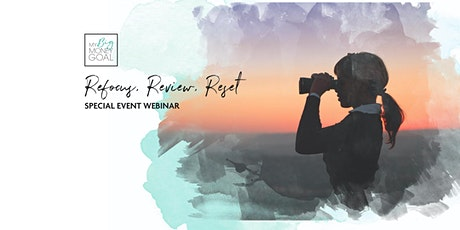 My Big Money Goal - Refocus, Review, Reset Webinar tickets