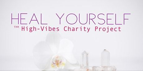 Heal Yourself | The High-Vibes Charity Project tickets