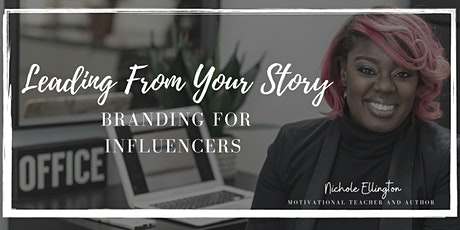 LEADING FROM YOUR STORY: Branding For Influencers tickets