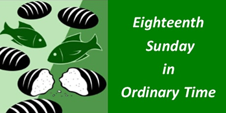 Mass for Eighteenth Sunday in Ordinary Time tickets