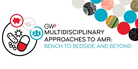 Multidisciplinary Approaches to AMR: Bench to Bedside and Beyond tickets