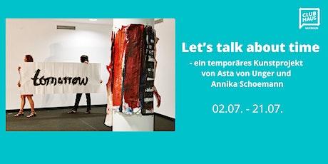 Let's talk about time - ein temporäres Kunstprojekt Tickets
