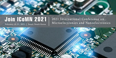 Conference on Microelectronics and Nanoelectronics (ICoMN 2021) tickets