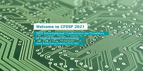 Conference on Frontiers of Digital Signal Processing (CFDSP 2021) tickets