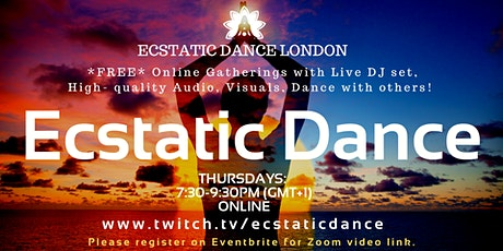 *FREE* ONLINE ECSTATIC DANCE - THURSDAY NIGHTS 7:30pm - 9:30pm (GMT+1, BST) LIVE STREAM tickets