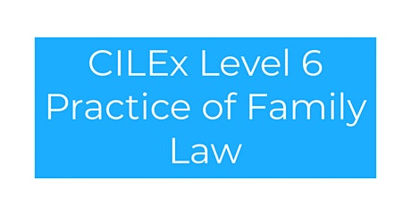 CILEx Level 6 Practice of Family Law Exam Preparation tickets