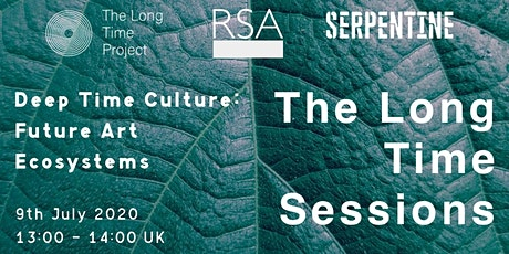 The Long Time Sessions - Deep Time Culture: Future Art Ecosystems tickets