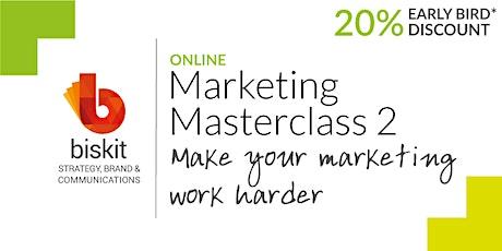 Marketing Masterclass 2: Make your marketing work harder Tickets