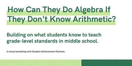 How Can They Do Algebra If They Don't Know Arithmetic? *Virtual Workshop* tickets