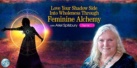 Love Your Shadow Side Into Wholeness Through Feminine Alchemy tickets