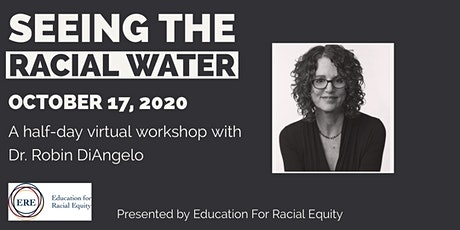 Seeing The Racial Water: A Virtual Half Day With Dr. Robin DiAngelo  Oct 17 tickets