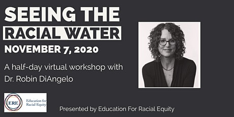 Seeing The Racial Water: A Virtual Half Day With Dr. Robin DiAngelo   Nov 7 tickets