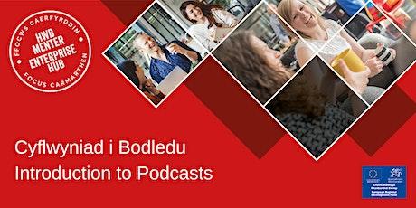 Cyflwyniad i Bodledu   Introduction to Podcasts tickets