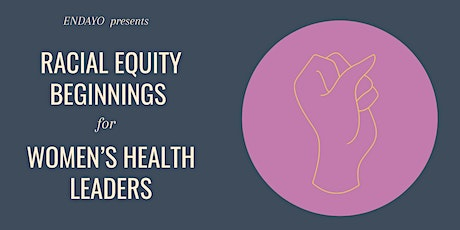 Racial Equity Beginnings for Women's Health Leaders - Intro Session tickets