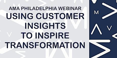 AMA Philadelphia Webinar: Using Customer Insights to Inspire Transformation tickets