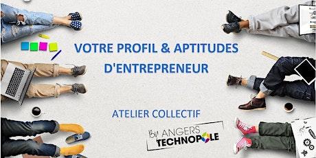 VOTRE PROFIL & APTITUDES D'ENTREPRENEUR - ATELIER COLLECTIF billets