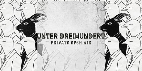 Unter Dreihundert Private Open Air tickets
