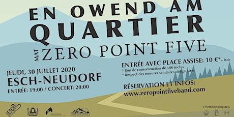 En Owend am Quartier mat Zero Point Five - ESCH-NEUDORF tickets