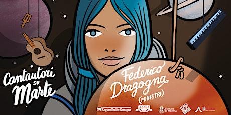 Federico Dragogna (Ministri) | Cantautori su Marte biglietti