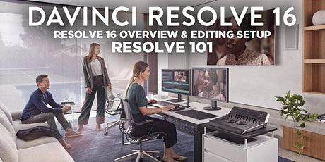 Resolve 101 - Resolve 16 Overview & Editing Setup (Online) tickets