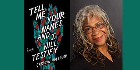 TELL ME YOUR NAMES AND I WILL TESTIFY virtual launch with Carolyn Holbrook tickets