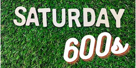 Saturday 600s tickets