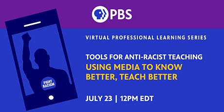 Tools for Anti-Racist Teaching: Using Media to Know Better, Teach Better tickets
