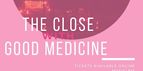 The Close w/ Good Medicine Live at Howlin' Hill tickets