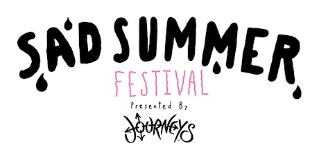 SAD SUMMER FESTIVAL PRESENTED BY JOURNEYS tickets