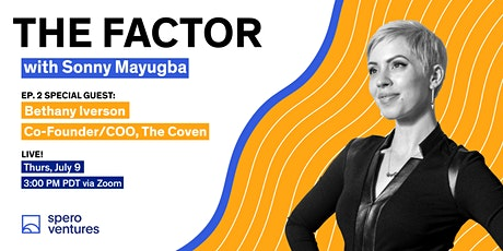 The Factor with Sonny Mayugba & Bethany Iverson, Co-Founder/COO, The Coven Tickets