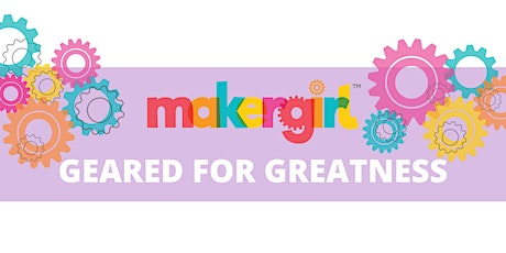 MakerGirl Virtual Session: Geared for Greatness tickets