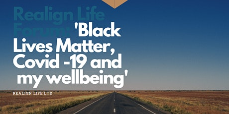 Realign Life Forum: 'Black Lives Matter, Covid -19 and  my wellbeing' tickets