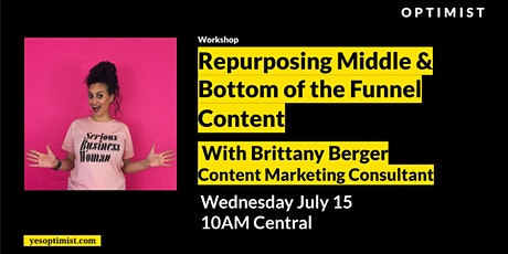 Repurposing Middle/Bottom of the Funnel Content with Brittany Berger tickets