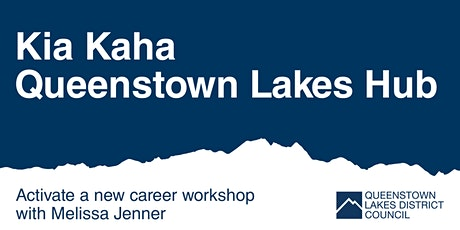 Kia Kaha Queenstown Lakes Hub –  Activate a new career with Melissa Jenner tickets
