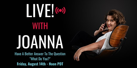 """LIVE! with Joanna - Have a better answer to the question, """"What do you do?"""" tickets"""