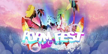 FOAM FEST : SUMMER KICK OFF PARTY tickets