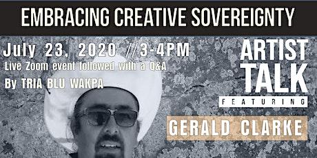 Embracing Creative Sovereignty, an Artist Talk with Gerald Clarke tickets