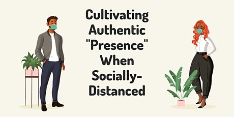 "ONLINE WORKSHOP: Cultivating Authentic ""Presence"" When Socially-Distanced tickets"