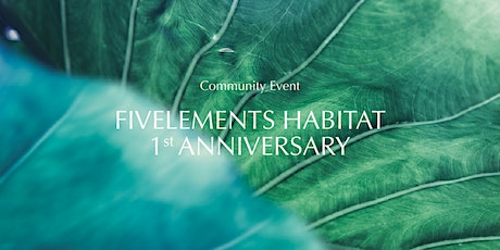 Fivelements Habitat First Year Anniversary tickets