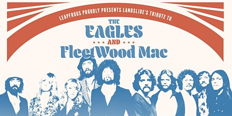 Leapfrogs proudly presents Landslide's THE EAGLES AND FLEETWOOD MAC Tribute tickets