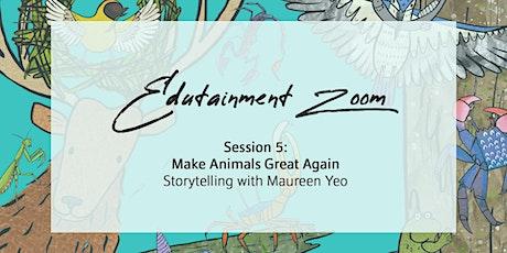 Edutainment Zoom - 'Make Animals Great Again' Storytelling with Maureen Yeo tickets