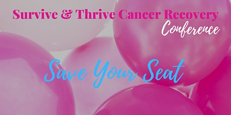 4Th Annual Survive & Thrive Cancer Recovery Conference tickets
