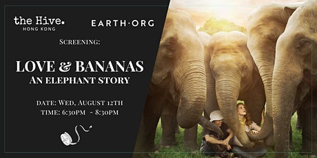 Earth.Org Screening: Love and Bananas - An Elephant Story  (Sheung Wan) tickets