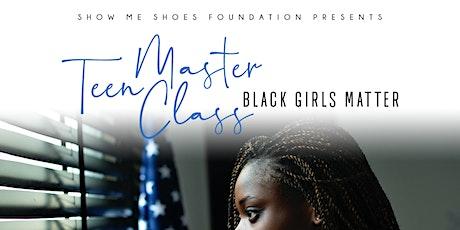 Teen Master Class: Black Girls Matter Edition tickets
