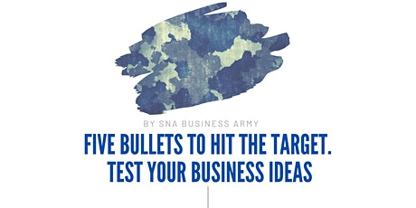 Five bullets to hit the target. Test your business ideas. tickets