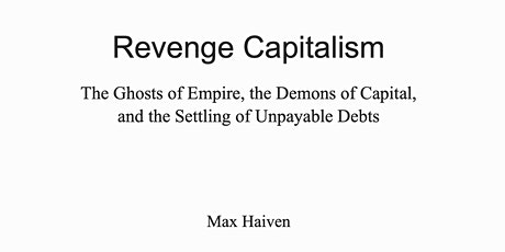 Revenge Capitalism: A Conversation with Max Haiven tickets