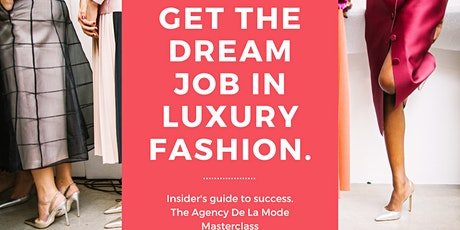 How to Get the Dream Job in Luxury Fashion: MASTERCLASS tickets