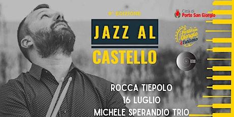 Jazz al Castello - Michele Sperandio Trio biglietti